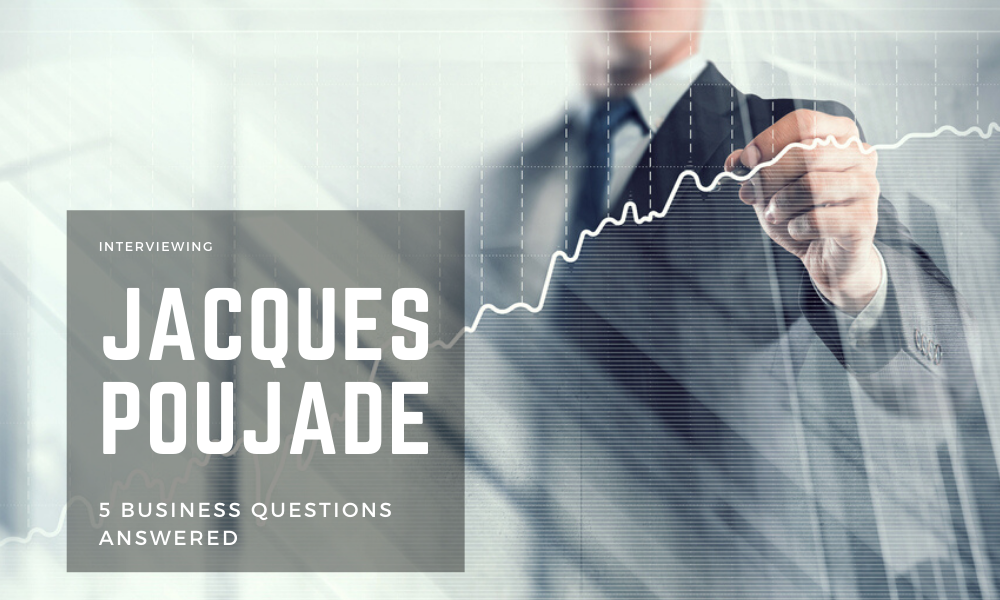 Interviewing Jacques Poujade: 5 Business Questions Answered